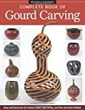 Complete Book of Gourd Carving, Revised & Expanded: Ideas and Instructions for Fretwork, Relief, Chip Carving, and Other Decorative Methods