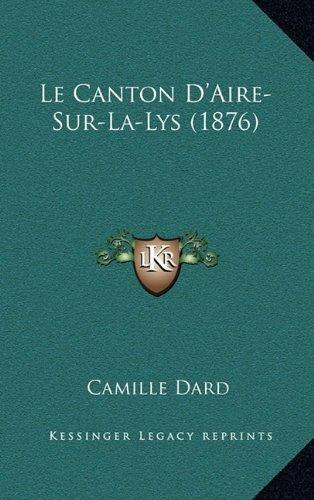 Le Canton D'Aire-Sur-La-Lys (1876) (French Edition)