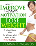 img - for How to Improve your Motivation to Lose Weight - A Weight Loss Book for Women Who Want a Diet that Works book / textbook / text book