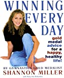 img - for WINNING EVERY DAY: GOLD MEDAL ADVICE FOR A HAPPY, HEALTHY LIFE! book / textbook / text book