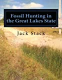 img - for Fossil Hunting in the Great Lakes State: An Amateur's Guide to Fossil Hunting in Michigan by Jack R Stack (2014-02-23) book / textbook / text book