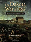 The Dakota War of 1862: Minnesota's Other Civil War