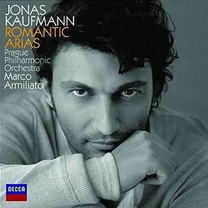 Romantic Arias from Jonas Kaufmann Jonas Kaufmann