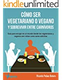 C�MO SER VEGETARIANO O VEGANO Y SOBREVIVIR ENTRE CARN�VOROS: Gu�a para encajar en un mundo donde los vegetarianos y veganos son vistos como seres extra�os