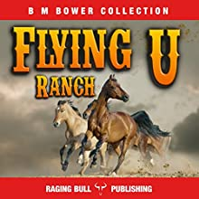 Flying U Ranch (Annotated): B. M. Bower Collection, Book 3 | Livre audio Auteur(s) : B. M. Bower,  Raging Bull Publishing Narrateur(s) : Chuck Shelby
