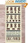 Free Soil, Free Labor, Free Men: The...