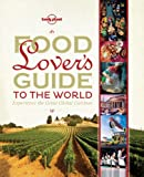 Lonely Planet Food Lovers Guide to the World (General Pictorial)