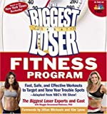 The Biggest Loser Fitness Program: Fast, Safe, and Effective Workouts to Target and Tone Your Trouble Spots--Adapted from NBCs Hit Show!