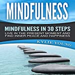 Mindfulness - Mindfulness in 30 Steps: Live in the Present Moment and Find Inner Peace and Happiness | Kylie Young