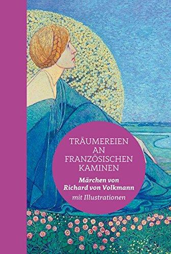 Trumereien-an-franzsischen-Kaminen-Halbleinen-Mrchen-von-Richard-von-Volkmann-mit-vielen-Abbildungen