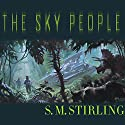 The Sky People (       UNABRIDGED) by S. M. Stirling Narrated by Todd McLaren