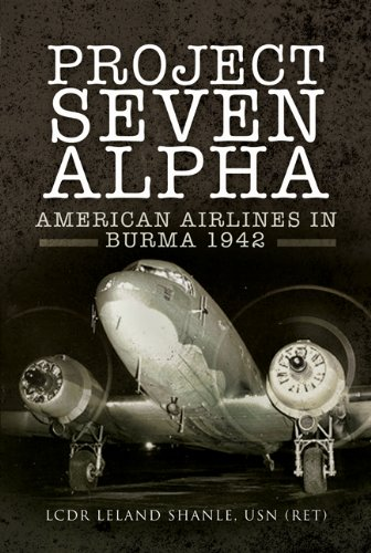 Image of PROJECT SEVEN ALPHA: AMERICAN AIRLINES IN BURMA 1942