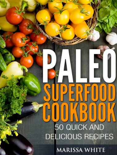 Free Kindle Book : Paleo Superfood Cookbook: 50 Quick and Delicious Recipes
