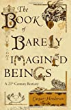 img - for The Book of Barely Imagined Beings: A 21st Century Bestiary book / textbook / text book