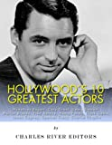 img - for Hollywood's 10 Greatest Actors: Humphrey Bogart, Cary Grant, Jimmy Stewart, Marlon Brando, Fred Astaire, Henry Fonda, Clark Gable, James Cagney, Spencer Tracy, and Charlie Chaplin book / textbook / text book