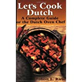 Let's Cook Dutch: A Complete Guide for the Dutch Oven Chef ~ Robert L. Ririe