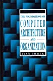 img - for The Foundations of Computer Architecture and Organization (Digital Systems Design Series) by Ivan Tomek (1990-03-01) book / textbook / text book