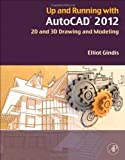 img - for Up and Running with AutoCAD 2012, Second Edition: 2D and 3D Drawing and Modeling [Paperback] [2011] (Author) Elliot Gindis book / textbook / text book