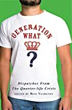 Generation What?: Dispatches from the Quarter-Life Crisis