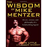 The Wisdom of Mike Mentzer: The Art, Science and Philosophy of a Bodybuilding Legendby John Little