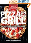 Pizza on the Grill: 100+ Feisty Fire-...