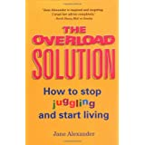 The Overload Solution: How to stop juggling and start livingby Jane Alexander