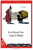 It is Never Too Late to Mend [Christmas Summary Classics]
