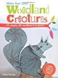 Make Your Own Woodland Creatures - 35 simple and stylish 3D cardboard projects to make using simple slotting techniques