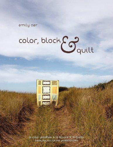 Color, Block & Quilt: 15 color palettes - 15 blocks - 10 quilts - 2,206,264,748,501,250 possibilities