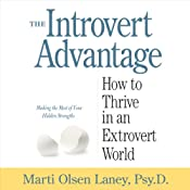 The Introvert Advantage: How to Thrive in an Extrovert World | [Marti Olsen Laney PsyD]