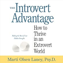 The Introvert Advantage: How to Thrive in an Extrovert World (       UNABRIDGED) by Marti Olsen Laney, PsyD Narrated by Tamara Marston