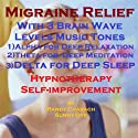 Migraine Relief with Three Brainwave Music Recordings: Alpha, Theta, Delta for Three Different Sessions  by Randy Charach, Sunny Oye Narrated by Randy Charach