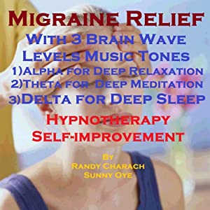 Migraine Relief with Three Brainwave Music Recordings: Alpha, Theta, Delta for Three Different Sessions | [Randy Charach, Sunny Oye]