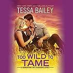 Too Wild to Tame | Tessa Bailey