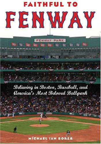 Faithful to Fenway: Believing in Boston, Baseball, and...
