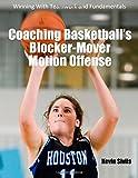 Coaching Basketballs Blocker-Mover Motion Offense: Winning With Teamwork and Fundamentals