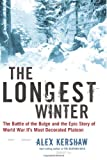 The Longest Winter: The Battle of the Bulge and the Epic Story of World War IIs Most Decorated Platoon