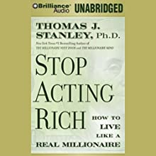 Stop Acting Rich: And Start Living Like a Real Millionaire (       UNABRIDGED) by Thomas J. Stanley Narrated by Fred Stella