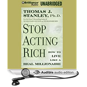 Stop Acting Rich: And Start Living Like a Real Millionaire (Unabridged)