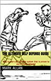 The Ultimate Self Defense Guide: easy to learn self defense system that will maim or kill any violent attacker you encounter