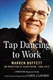 Tap Dancing to Work: Warren Buffett on Practically Everything, 1966-2012: A Fortune Magazine Book by Loomis, Carol J. (unknown Edition) [Hardcover(2012)]