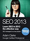 SEO 2013. Learn SEO in 2013 the effective way. Search engine optimization strategies for smart people.