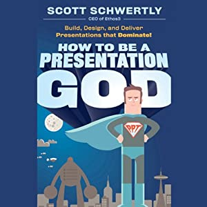 How to be a Presentation God: Build, Design, and Deliver Presentations that Dominate | [Scott Schwertly]