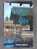 Japan Behind the Fan (0460038877) by Kirkup, James