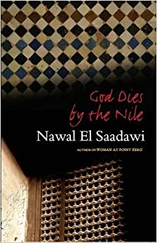 a summary of nawal el saadawis book god dies by the nile So she killed god and buried him by the nile works cited nawal el saadawi, god dies by the nile, beirut 1974 read full essay click [tags: summary ask alice book review] 1248 words (36 pages) strong essays.