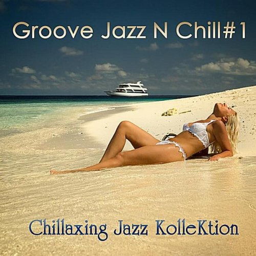 Chillaxing Jazz Kollektion - 2011 - Groove Jazz N Chill #1