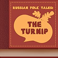 Russian Folk Tales: The Turnip (Annotated) (       UNABRIDGED) by Russian Folk Tales Narrated by Anastasia Bertollo