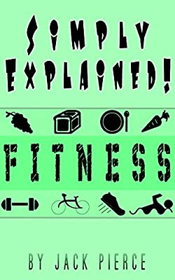 Fitness: Simply Explained!: (Fitness Mentality For Lasting Consistency)