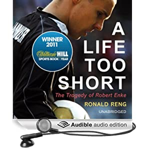 A Life Too Short: The Tragedy of Robert Enke (Unabridged)