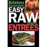 Kristen Suzanne's EASY Raw Vegan Entrees: Delicious & Easy Raw Food Recipes for Hearty & Satisfying Entrees Like...